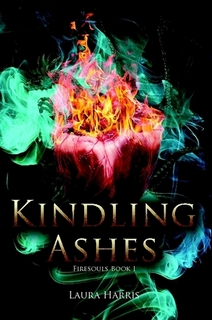 Kindling Ashes: Firesouls Book I By Laura Harris