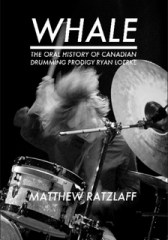 Whale: The Oral History Of Canadian Drumming Prodigy Ryan Loerke