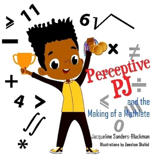 Perceptive PJ and the Making of a Mathlete By Jacqueline Sanders-Blackman & Zeeshan Shahid