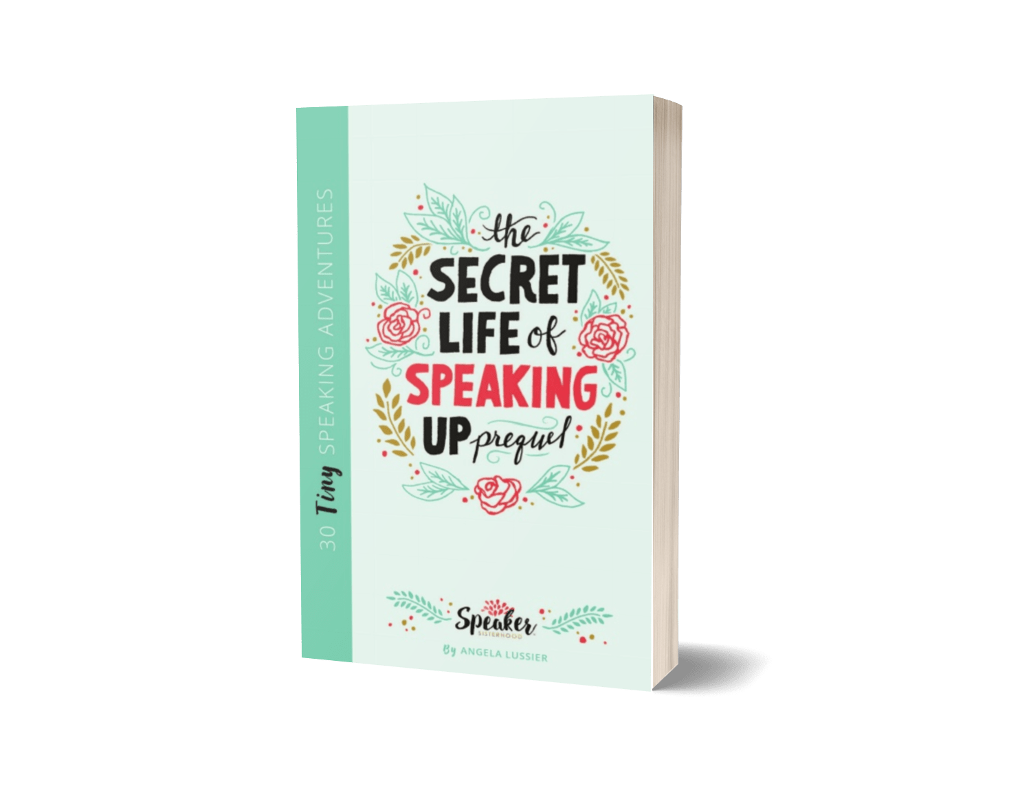 The Secret Life of Speaking Up Prequel: 30 Tiny Speaking Adventures
