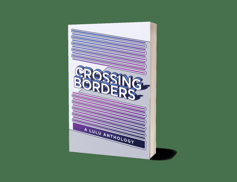 Crossing Borders: A Lulu Anthology PRINT