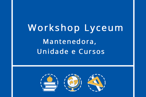 Workshop Lyceum: Mantenedora, Unidade e Cursos