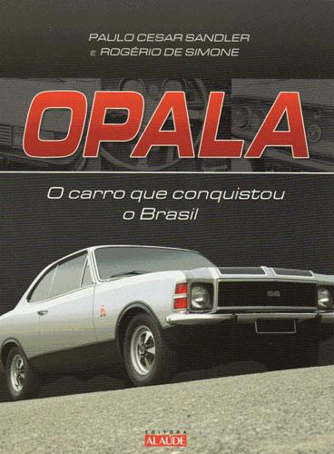 """""""Opala - o Carro que Conquistou o Brasil"""", de Paulo César Sandler e Rogério de Simone"""