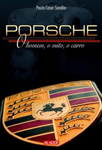"""Porsche: o Homem, o Mito, o Carro"", de Paulo César Sandler"