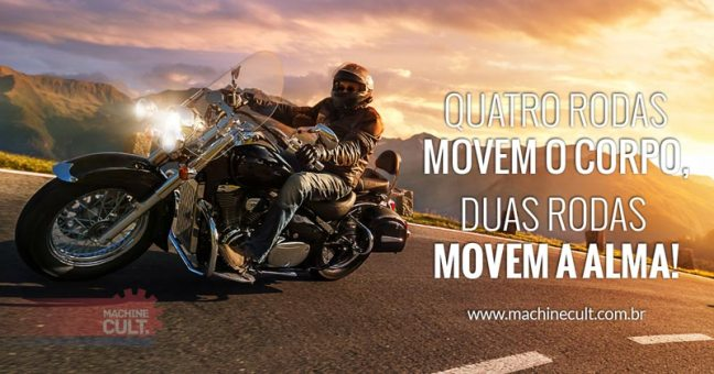 Quatro rodas movem o corpo, duas rodas movem a alma.