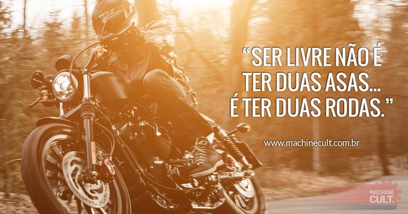 Frases de Motos: Ser livre não é ter duas asas... é ter duas rodas.