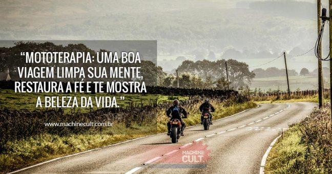 Frases de Motos Mototerapia: uma boa viagem limpa sua mente, restaura a fé e te mostra a beleza da vida.