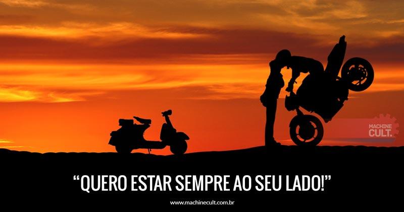 Frases de Motos: Quero estar sempre ao seu lado!
