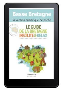 Le guide de la Bretagne Insolite & Relax Xavier Eveillé en version numérique