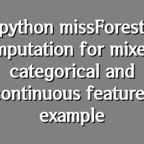 python missForest imputation for mixed categorical and continuous features example