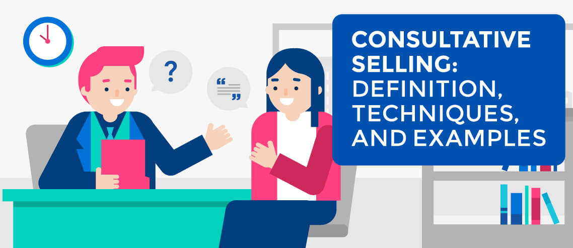Consultative selling: definition, process, and techniques.