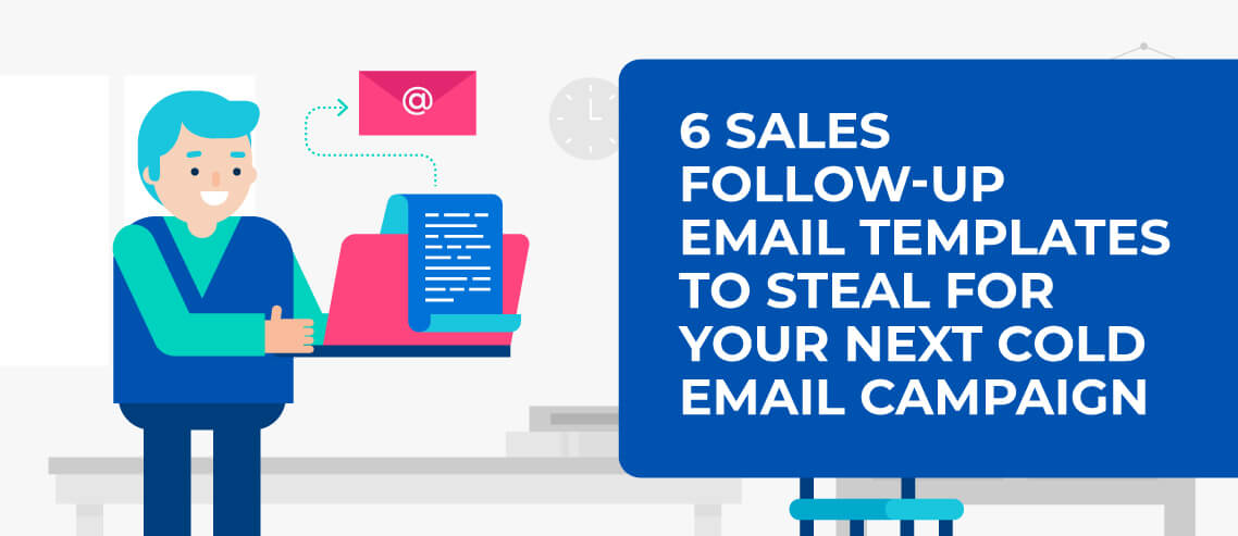 6 Sales Follow Up Email Templates To Steal For Your Next Cold Email