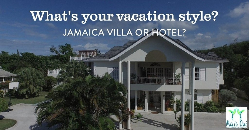 So, are you the Jamaica villa rental type or the hotel type?