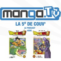 Dragon Ball Super, déception ou surprise ? - podcast de Manga.Tv - La 5e de couv' #5DC - Saison 2 Episode 8 – intégrale