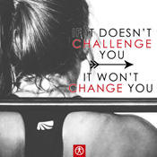 If it Doesnt challenge you it wont change you small