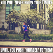 You Will Never Know Your Limits Until You Push Yourself To Them