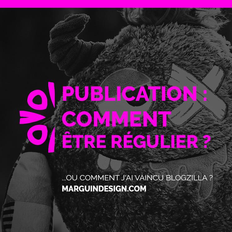 Comment publier regulierement ou comment jai vaincu Blogzilla