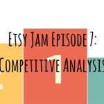 Etsy Jam Episode 7: Competitive Analysis