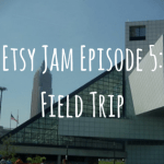 Etsy Jam Episode 5: Field Trip