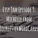 Etsy Jam Episode 9: Michelle from FourLetterWordCards