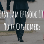 Etsy Jam Episode 11: YOUR Customers