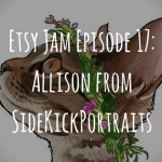 Etsy Jam Episode 17: Allison from SideKickPortraits
