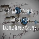 Etsy Jam Episode 27: Rachel from RachelsJewelryShoppe
