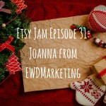 Etsy Jam Episode 31: Joanna from EWDMarketing