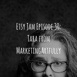 Etsy Jam Episode 30: Tara from MarketingArtfully