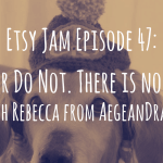 Etsy Jam 47: Do or Do Not. There is No Try With Rebecca from AegeanDrawn