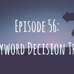 Episode 56: Keyword Decision Tree