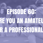 Episode 60: Are you an amateur or a professional?