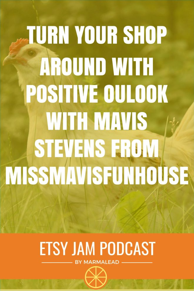 Would you believe you could land more sales at your shop just by having a more positive outlook? This week we chat with Mavis Stevens from MissMavisFunHouse. She tells us how having a more positive view completely shifted the success of her shop. Mavis also talks about consistency, photos, meeting her assistant in a cemetery, showing gratitude and MORE!