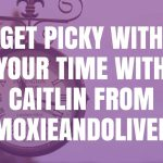 Get Picky with Your Time with Caitlin from MoxieAndOliver
