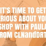 It's Time to Get Serious About Your Shop with Paula from CLNandDRTY