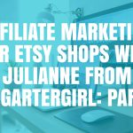 Affiliate Marketing for Etsy Shops with Julianne from TheGarterGirl