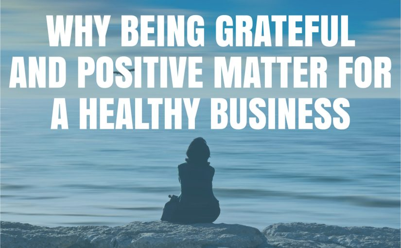 Why being grateful and postive matter for a healthy business