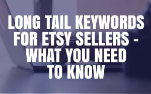 Long Tail Keywords for Etsy Sellers