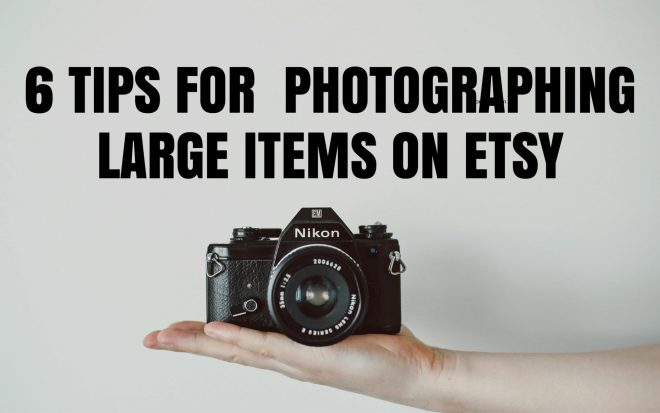 6 tips for photographing large items on etsy