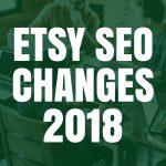 Etsy SEO Changes 2018