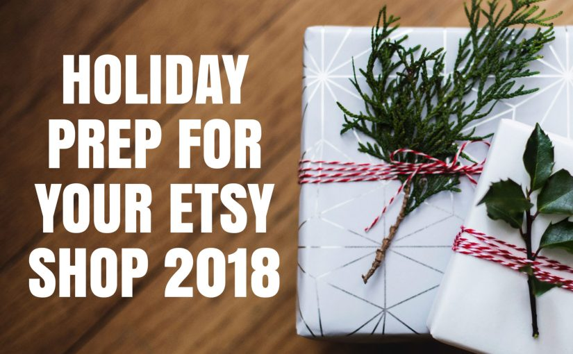 Holiday Prep For Your Etsy Shop 2018