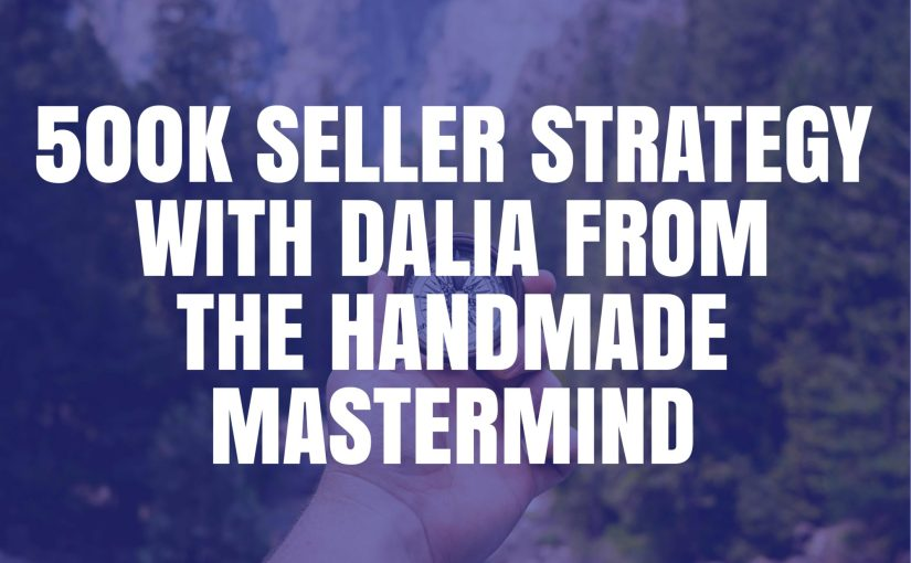 500K Seller Strategy with Dalia from The Handmade Mastermind