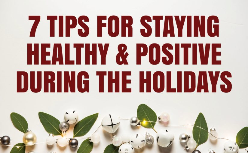 2a8f23a12aa29 7 Tips for Staying Healthy and Positive During the Holidays