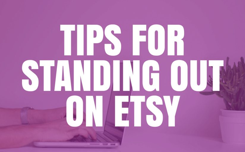 Tips For Standing Out On Etsy