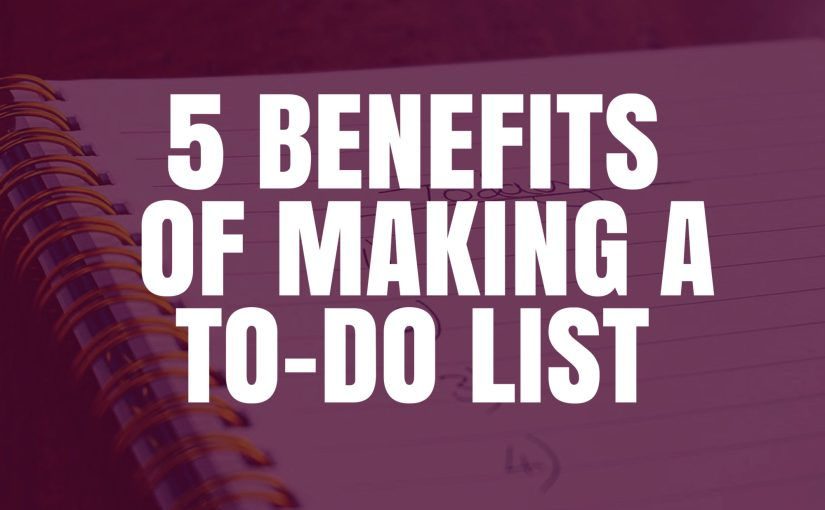 5 Benefits Of Making a To-Do List