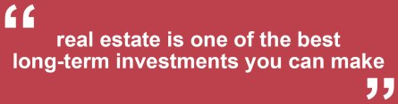 real estate is one of the best long term investments you can make