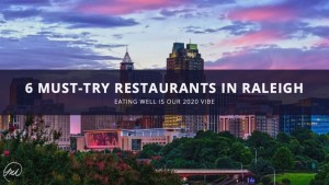 6 Must-Try Restaurants in Raleigh in 2020