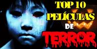 TOP 10 películas de terror que sí dan mucho miedo.