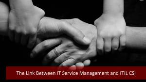 The Strong Link Between ITIL Service Management and ITIL CSI
