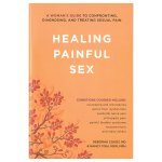 Healing Painful Sex by Dr. Deborah Coady and Nancy Fish for Dyspareunia